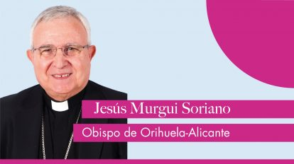 Carta del obispo de Orihuela-Alicante, Jesús Murgui: «Cuaresma 2021»